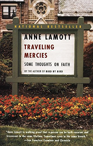 Traveling Mercies Traveling Mercies: Some Thoughts On Faith By Anne Lamott