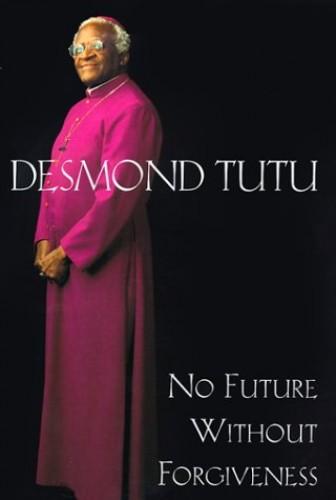 No Future without Forgiveness By Archbishop Desmond Tutu
