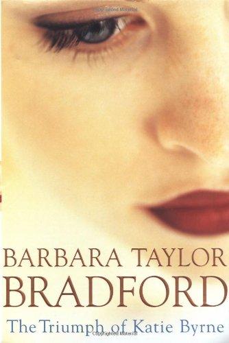 The Triumph of Katie Byrne By Barbara Taylor Bradford