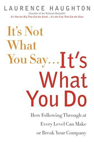 It's Not What You Say...It's What You Do By Laurence Houghton