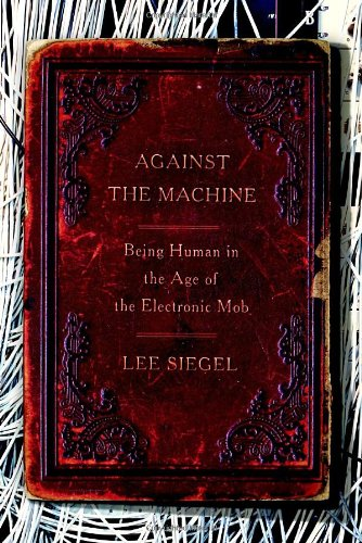 Against the Machine By Lee Siegel