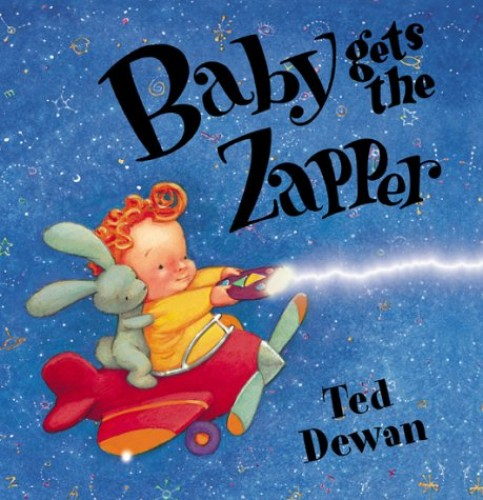 Baby Gets the Zapper By Ted Dewan