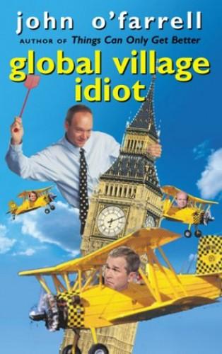 Global Village Idiot By John O'Farrell