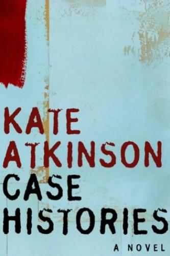 Case Histories - A Novel By Kate Atkinson