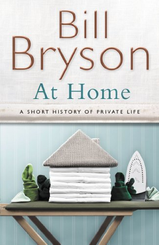 At Home: A Short History of Private Life by Bill Bryson