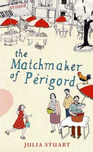The Matchmaker Of Perigord By Julia Stuart