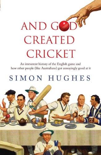 And God Created Cricket By Simon Hughes