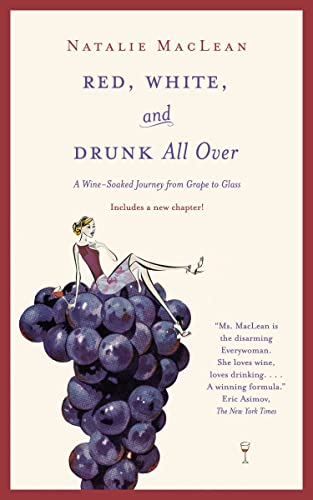 Red, White, and Drunk All Over: A Wine Soaked Journey from Grape to Glass By Natalie MacLean