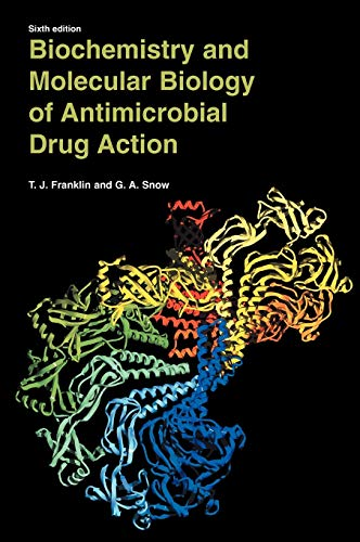 Biochemistry and Molecular Biology of Antimicrobial Drug Action By T. J. Franklin