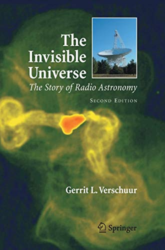 The Invisible Universe: The Story of Radio Astronomy By Gerrit L. Verschuur