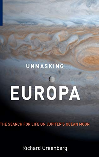 Unmasking Europa: The Search for Life on Jupiter's Ocean Moon by Richard Greenberg