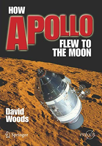 How Apollo Flew to the Moon (Springer Praxis Books / Space Exploration) By W. David Woods