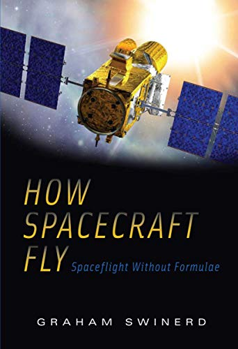 How Spacecraft Fly: Spaceflight without Formulae By Graham Swinerd