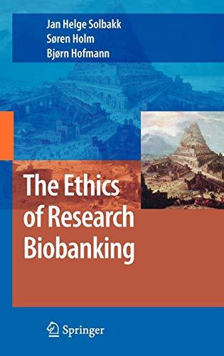 The Ethics of Research Biobanking By Jan Helge Solbakk