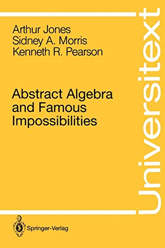 Abstract Algebra and Famous Impossibilities By Arthur Jones