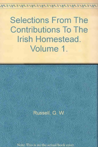Selections From The Contributions To The Irish Homestead. Volume 1. By G. W. Russell