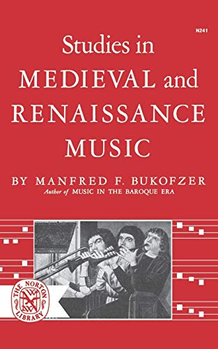 Studies in Medieval and Renaissance Music By Manfred F Bukofzer