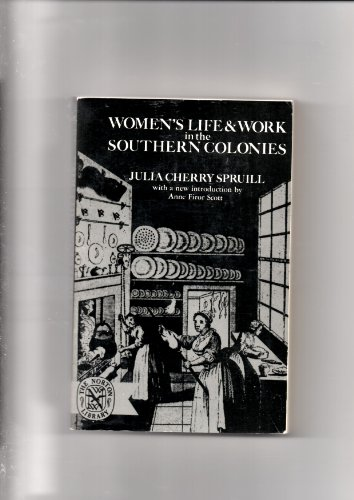 Women's Life and Work in the Southern Colonies By Julia C. Spruill