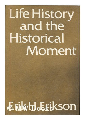Life history and the historical moment By Erik H Erikson