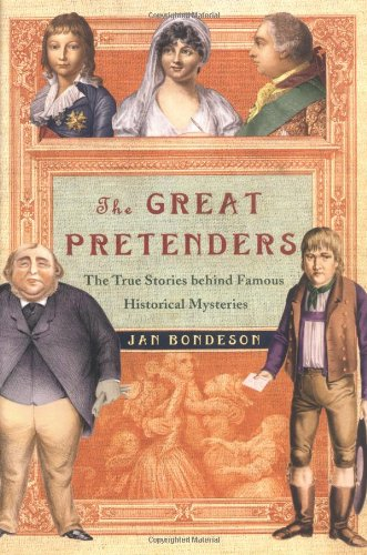 The Great Pretenders: The True Stories Behind Famous Historical Mysteries By Jan Bondeson