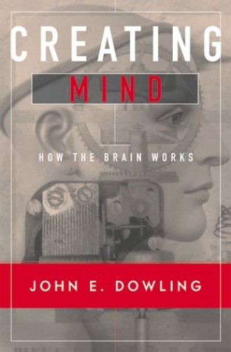 Creating Mind By John E. Dowling