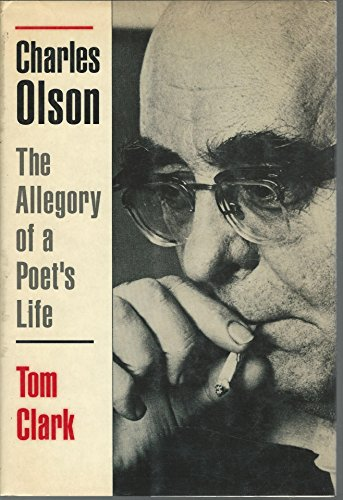 Clark: Charles Olson - the Allegory of A Poet'S Life By Thekla Clark