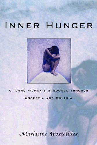Inner Hunger: A Young Woman's Struggle Through Anorexia and Bulimia By Marianne Apostolides
