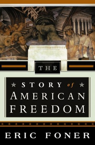 The Story of American Freedom (Cloth) By Eric Foner (Columbia University)