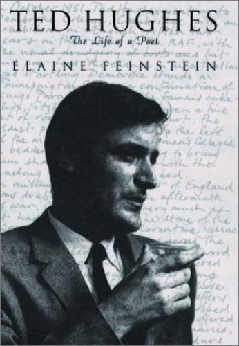 Ted Hughes - the Life of a Poet By E. Feinstein