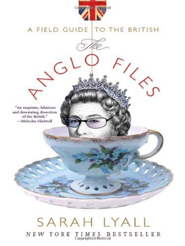 The Anglo Files: A Field Guide to the British By Sarah Lyall
