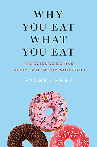 Why You Eat What You Eat By Rachel Herz, PhD