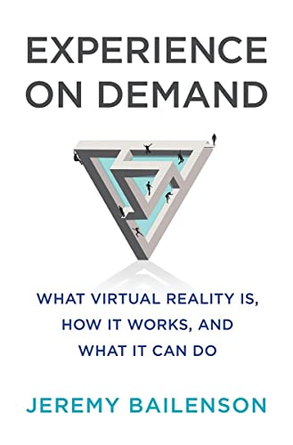 Experience on Demand: What Virtual Reality Is, How It Works, and What It Can Do by Jeremy Bailenson