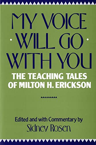 My Voice Will Go with You: Teaching Tales of Milton H. Erickson: Teaching Tales of Milton H. Erikson By Edited by Sidney Rosen