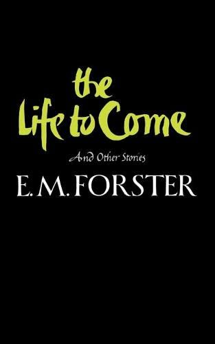 The Life to Come By E M Forster