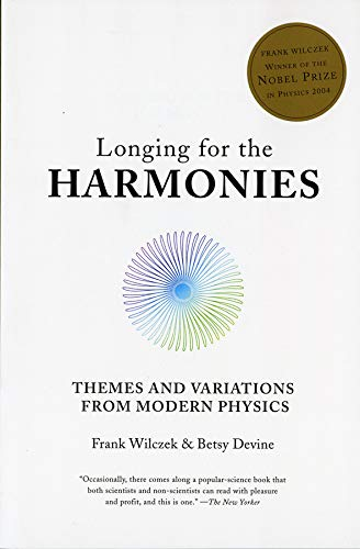 Longing for the Harmonies: Themes and Variations from Modern Physics By Frank Wilczek (MIT)