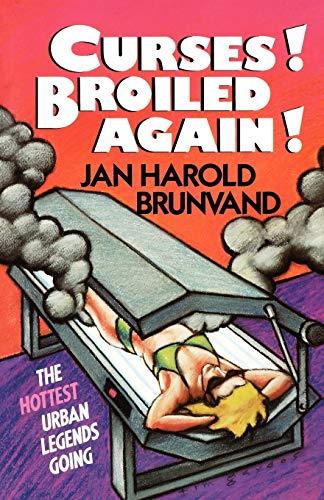 Curses! Broiled Again! By Jan Harold Brunvand (University of Utah)