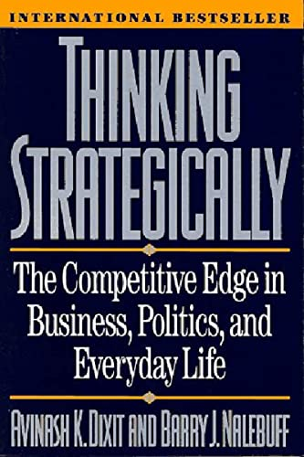 Thinking Strategically: The Competitive Edge in Business, Politics, and Everyday Life (Norton Paperback) By Avinash K. Dixit (Princeton University)