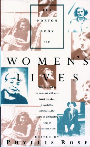 The Norton Book of Women's Lives By Edited by Phyllis Rose