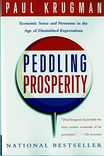 Peddling Prosperity: Economic Sense and Nonsense in an Age of Diminished Expectations by Paul Krugman (Princeton University)
