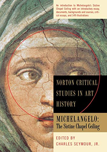 Michelangelo: The Sistine Chapel Ceiling: The Sistine Chapel Ceiling (Norton Critical Studies in Art History) By Edited by Charles Seymour
