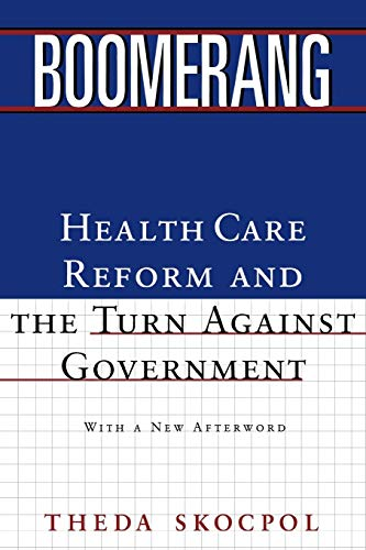 Boomerang: Health Care Reform and the Turn Against Government by Theda Skocpol (Harvard University)