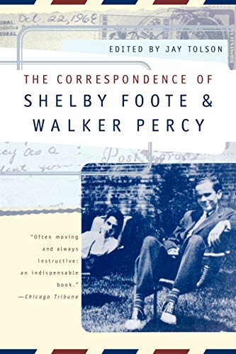The Correspondence of Shelby Foote and Walker Percy By Shelby Foote
