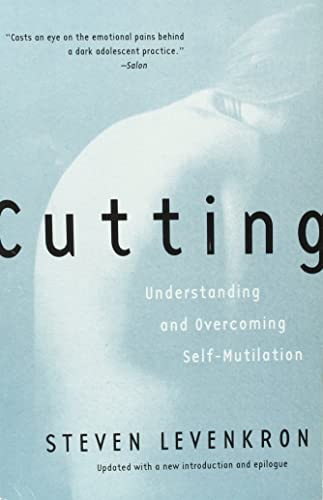 Cutting: Understanding and Overcoming Self-Mutilation By Steven Levenkron