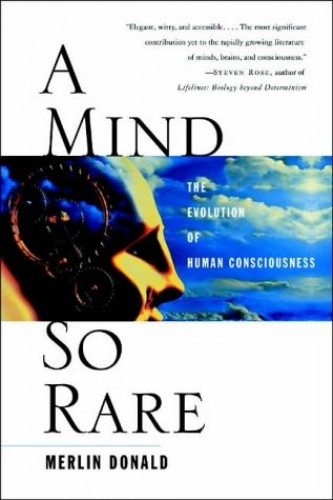 A Mind So Rare: The Evolution of Human Consciousness By Merlin Donald