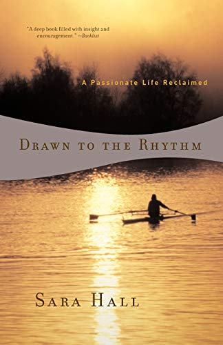 Drawn to the Rhythm: A Passionate Life Reclaimed By Sara Hall