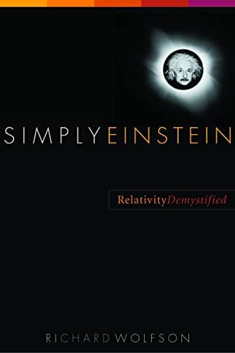 Simply Einstein: Relativity Demystified by Richard Wolfson (Middlebury College)