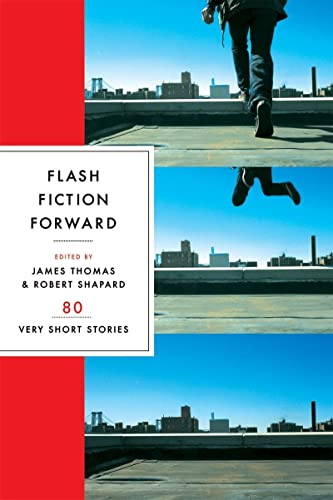 Flash Fiction Forward: 80 Very Short Stories By Edited by James Thomas