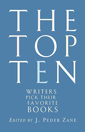 Top Ten Writers: Writers Pick Their Favorite Books Edited by J. Peder Zane