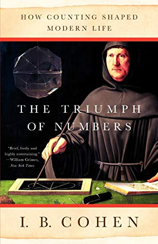 The Triumph of Numbers: How Counting Shaped Modern Life By I. Bernard Cohen