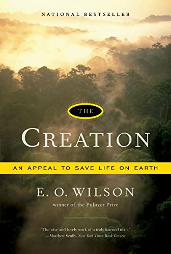 The Creation: An Appeal to Save Life on Earth By Edward O. Wilson (Harvard University)
